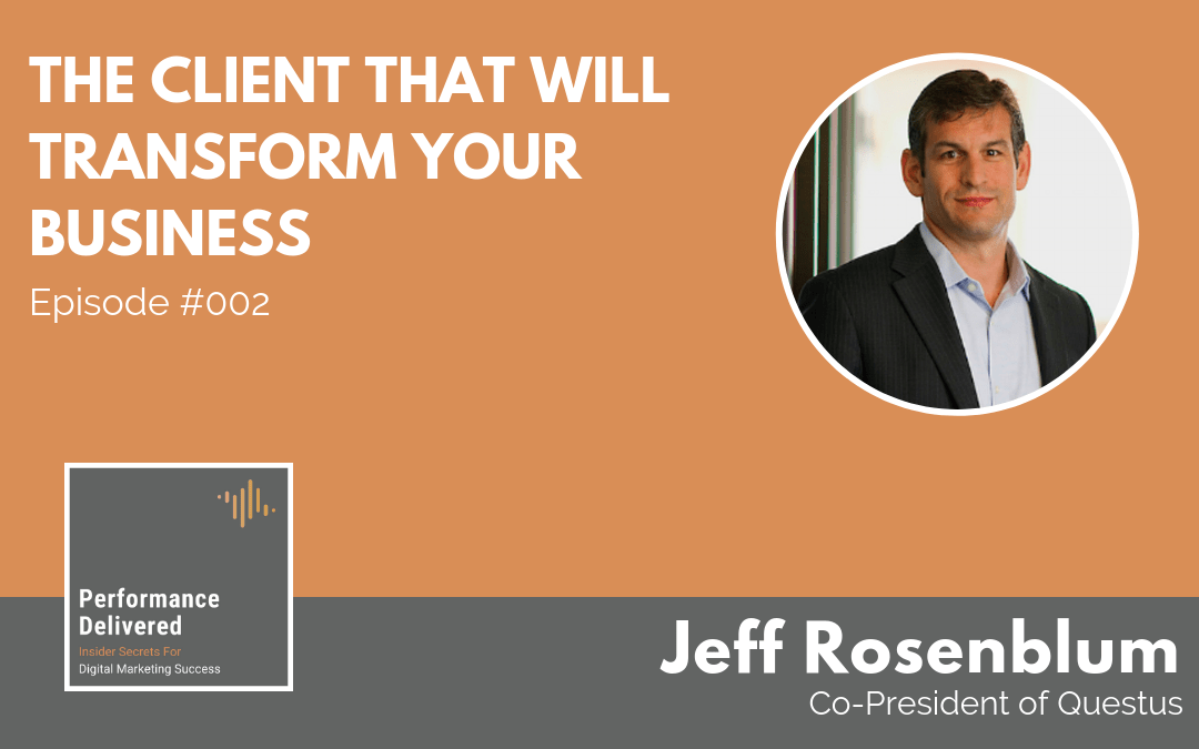 Jeff Rosenblum | The Client That Will Transform Your Business