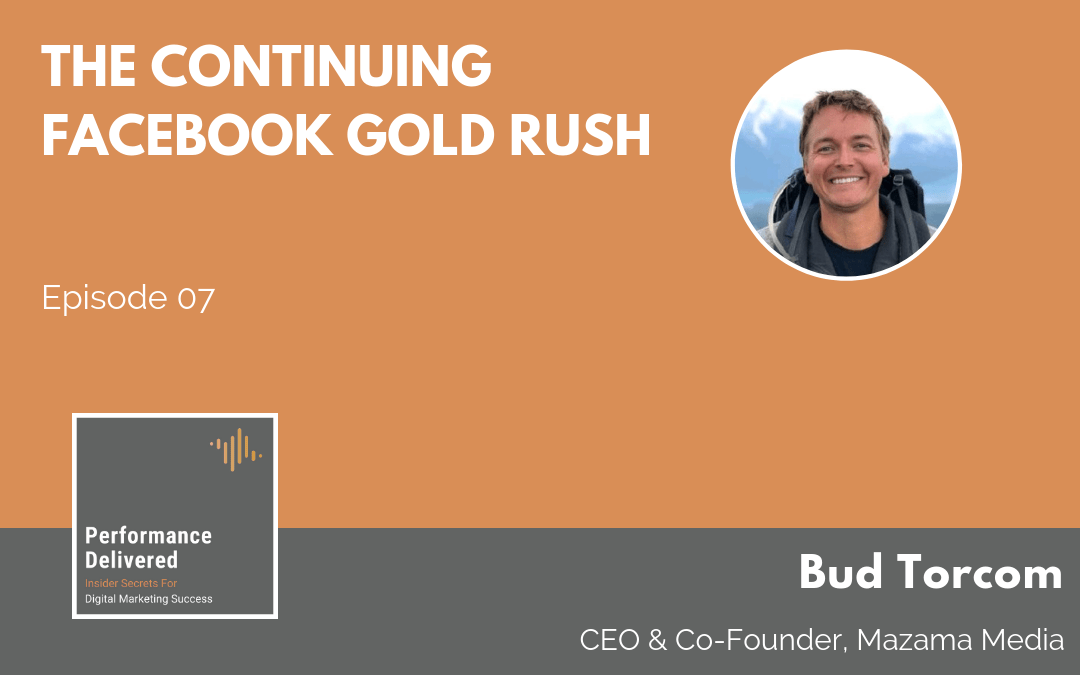 Bud Torcom | The Continuing Facebook Gold Rush (Social Media Marketing Strategy)